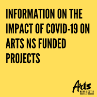 Image reads: Information on the imapact of COVID-19 on Arts NS Funded Projects